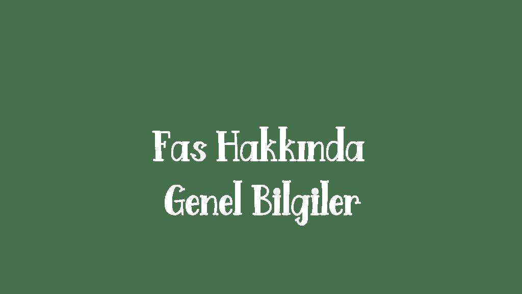 Fas Hakkinda – Fas Hakkinda temel Bilgiler –  Fas Gezi Rehberi –  Fas Yatırım Teşvik – Fas Hakkında İlginç Bilgiler
